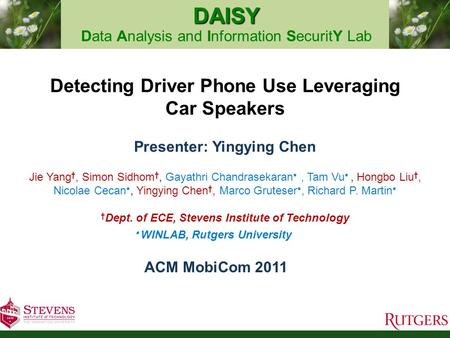DAISY DAISY Data Analysis and Information SecuritY Lab Detecting Driver Phone Use Leveraging Car Speakers Presenter: Yingying Chen Jie Yang, Simon Sidhom,