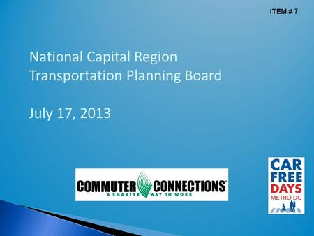 National Capital Region Transportation Planning Board July 17, 2013 ITEM # 7.