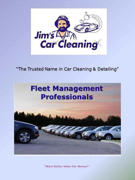 The Trusted Name in Car Cleaning & Detailing Want Better Value For Money? Fleet Management Professionals.