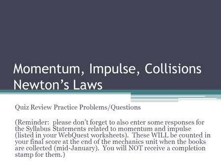 Momentum, Impulse, Collisions Newton's Laws