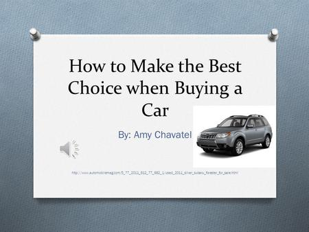 How to Make the Best Choice when Buying a Car By: Amy Chavatel