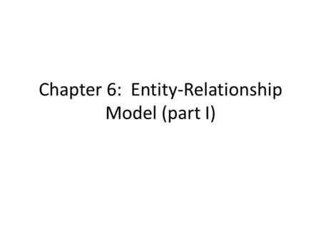 Chapter 6: Entity-Relationship Model (part I). Modeling A database can be modeled as: – a collection of entities, – relationship among entities. An entity.