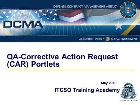 QA-Corrective Action Request (CAR) Portlets ITCSO Training Academy May 2010.