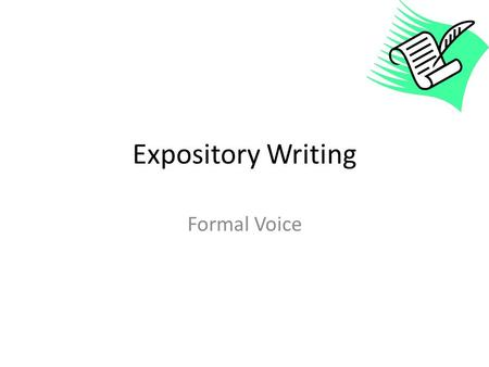 Expository Writing Formal Voice. Voice Voice is one of the 6 traits of writing. It is composed of: Tone Purpose Connection to the audience.