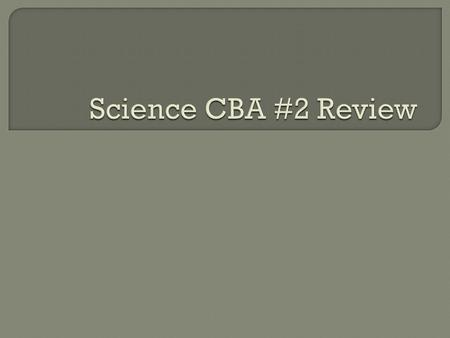 Science CBA #2 Review.