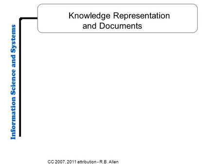 CC 2007, 2011 attribution - R.B. Allen Knowledge Representation and Documents.