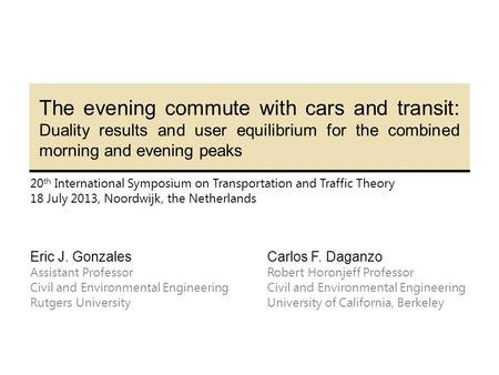 The evening commute with cars and transit: Duality results and user equilibrium for the combined morning and evening peaks 20 th International Symposium.