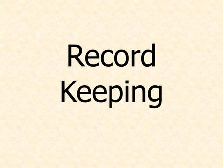 Record Keeping. DISCLAIMER This presentation is not tax advise – Consult your tax advisor This presentation is not legal advice – Consult your legal advisor.