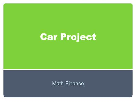 Car Project Math Finance. Salary and Car Budget Annual Salary: $XX,XXX.XX Yearly Car Budget: $X,XXX.XX (Your yearly car budget is 25% of your yearly salary.)