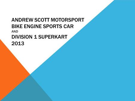 ANDREW SCOTT MOTORSPORT BIKE ENGINE SPORTS CAR AND DIVISION 1 SUPERKART 2013.