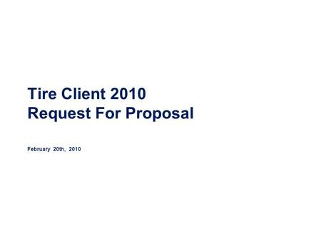 Tire Client 2010 Request For Proposal February 20th, 2010.