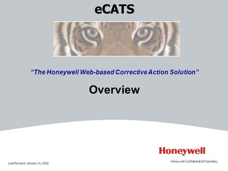 ECATS The Honeywell Web-based Corrective Action Solution Overview Last Revised: January 14, 2002 Honeywell Confidential & Proprietary.