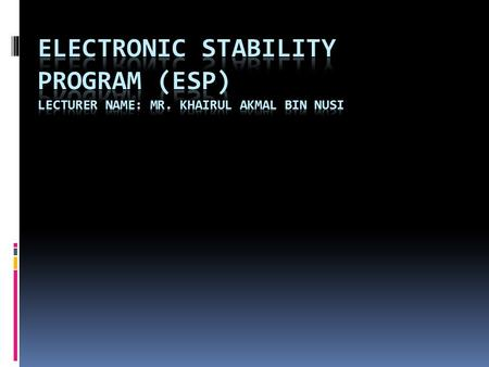 Introduction Electronic stability control (ESC), also referred to as electronic stability program (ESP) or dynamic stability control (DSC), is a computerized.