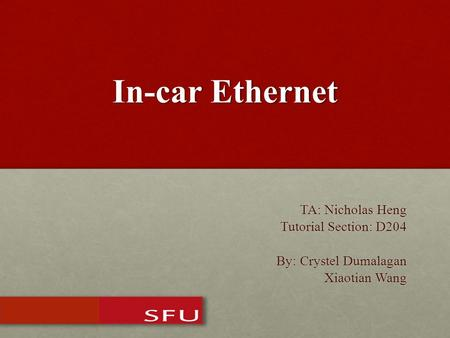 In-car Ethernet TA: Nicholas Heng Tutorial Section: D204 By: Crystel Dumalagan Xiaotian Wang Xiaotian Wang.