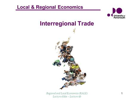 Local & Regional Economics Regional and Local Economics (RALE) Lecture slides – Lecture 4b 1 Interregional Trade.