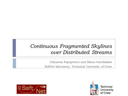 Continuous Fragmented Skylines over Distributed Streams Odysseas Papapetrou and Minos Garofalakis SoftNet laboratory, Technical University of Crete.