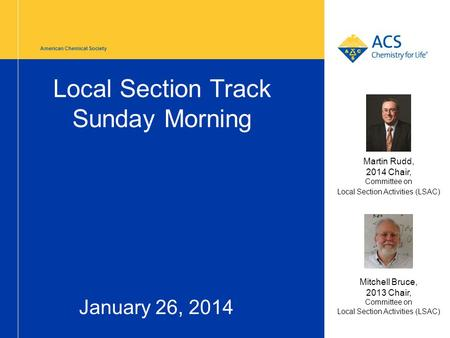 American Chemical Society Local Section Track Sunday Morning January 26, 2014 Mitchell Bruce, 2013 Chair, Committee on Local Section Activities (LSAC)