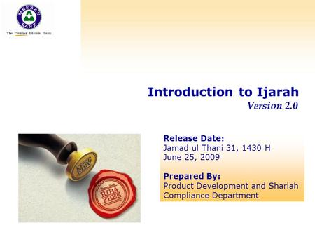Introduction to Ijarah Version 2.0 Release Date: Jamad ul Thani 31, 1430 H June 25, 2009 Prepared By: Product Development and Shariah Compliance Department.