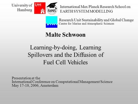 Malte Schwoon Learning-by-doing, Learning Spillovers and the Diffusion of Fuel Cell Vehicles Research Unit Sustainability and Global Change Centre for.