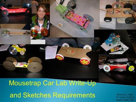 Mousetrap Car Lab Write-Up and Sketches Requirements Tahoma Jr. High 8 th Grade Science Maple Valley, WA.