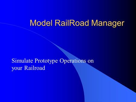 Model RailRoad Manager Simulate Prototype Operations on your Railroad.