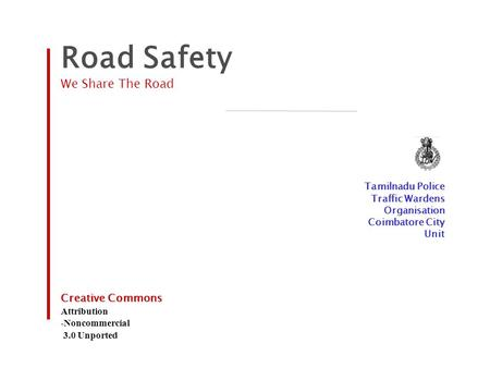 Road Safety We Share The Road Tamilnadu Police Traffic Wardens Organisation Coimbatore City Unit Creative Commons Attribution -Noncommercial 3.0 Unported.