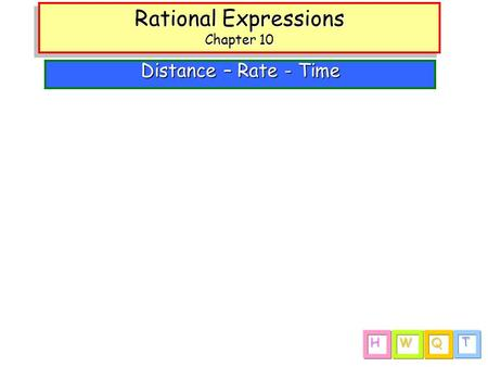 Rational Expressions Chapter 10 Distance – Rate - Time QQQQ TTTT WWWW HHHH.