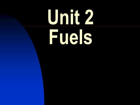 Unit 2 Fuels. HIGHER CHEMISTRY REVISION. Unit 2:- Fuels 1.Unleaded petrol uses hydrocarbons with a high degree of molecular branching in order to improve.