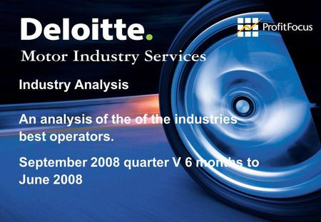 Industry Analysis An analysis of the of the industries best operators. September 2008 quarter V 6 months to June 2008.