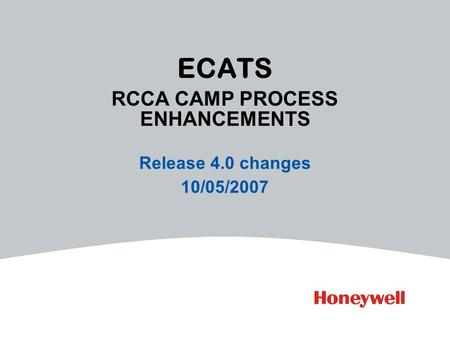 ECATS RCCA CAMP PROCESS ENHANCEMENTS Release 4.0 changes 10/05/2007.