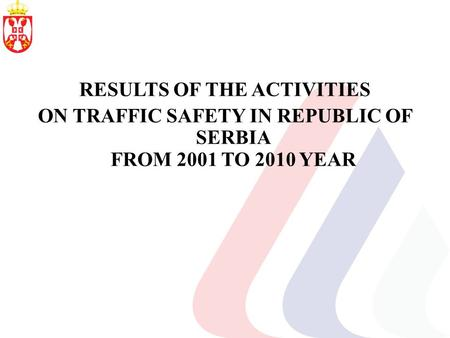 RESULTS OF THE ACTIVITIES ON TRAFFIC SAFETY IN REPUBLIC OF SERBIA FROM 2001 TO 2010 YEAR.
