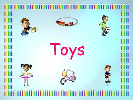 Toys. There are lots of different sorts of toys and games in the world today. Some of them are very different to the toys that were made long ago and.