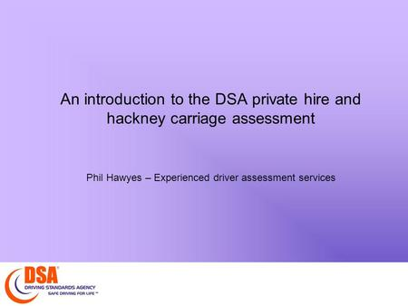 An introduction to the DSA private hire and hackney carriage assessment Phil Hawyes – Experienced driver assessment services.