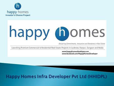 Happy Homes Infra Developer Pvt Ltd (HHIDPL). Happy Homes is in developing of distinctive and luxurious properties and projects developed by happy Homes.