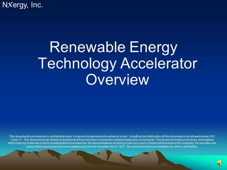 1 Renewable Energy Technology Accelerator Overview N X ergy, Inc. This document is provided on a confidential basis. It may not be reproduced in whole.