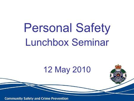 Personal Safety Lunchbox Seminar 12 May 2010. Purpose To equip you with practical strategies to maximise your safety and enhance your wellbeing.