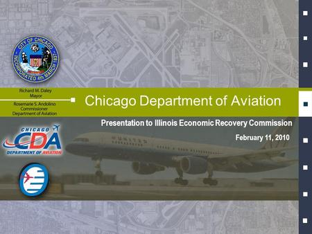 Presentation to Illinois Economic Recovery Commission Chicago Department of Aviation February 11, 2010.