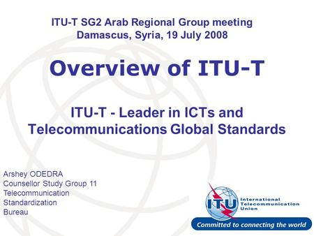 Arshey ODEDRA Counsellor Study Group 11 Telecommunication Standardization Bureau ITU-T SG2 Arab Regional Group meeting Damascus, Syria, 19 July 2008 Overview.