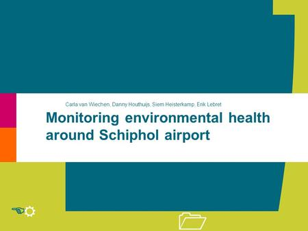 R E 1 Monitoring environmental health around Schiphol airport Carla van Wiechen, Danny Houthuijs, Siem Heisterkamp, Erik Lebret.