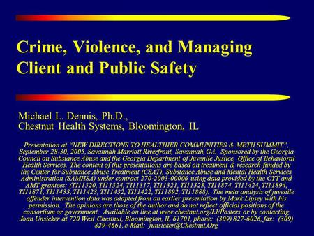 Crime, Violence, and Managing Client and Public Safety Michael L. Dennis, Ph.D., Chestnut Health Systems, Bloomington, IL Presentation at NEW DIRECTIONS.