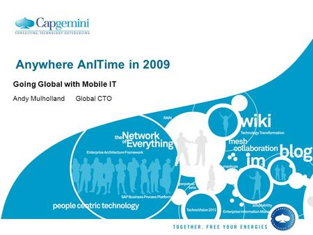 Anywhere AnITime in 2009 Going Global with Mobile IT Andy Mulholland Global CTO.