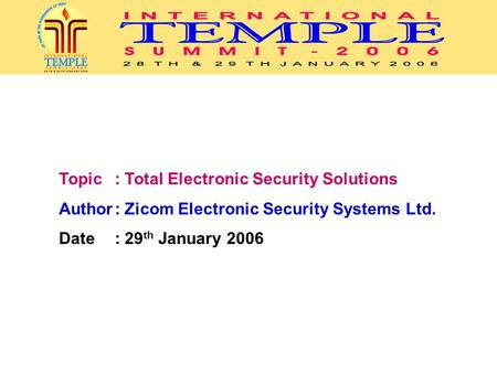 Topic : Total Electronic Security Solutions Author: Zicom Electronic Security Systems Ltd. Date : 29 th January 2006.