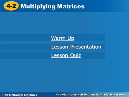 4-2 Multiplying Matrices Warm Up Lesson Presentation Lesson Quiz