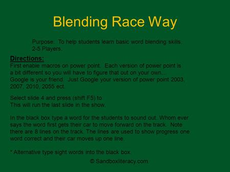 Blending Race Way Directions: First enable macros on power point. Each version of power point is a bit different so you will have to figure that out on.
