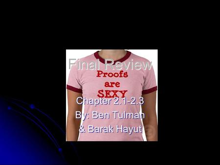 Chapter 2.1-2.3 By: Ben Tulman & Barak Hayut Final Review.