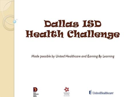 Dallas ISD Health Challenge Made possible by United Healthcare and Earning By Learning.