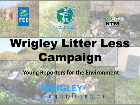 Wrigley Litter Less Campaign Young Reporters for the Environment.