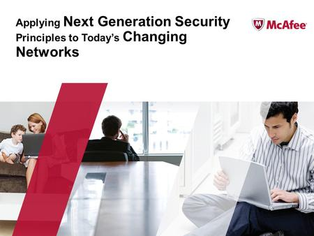 Applying Next Generation Security Principles to Todays Changing Networks.