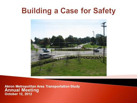 Akron Metropolitan Area Transportation Study Annual Meeting October 12, 2012.