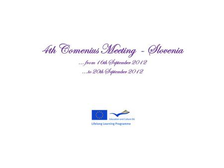 4th Comenius Meeting - Slovenia... from 16th September 2012...to 20th September 2012.